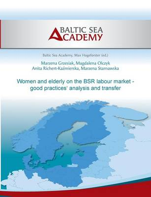 Women and Elderly on the Bsr Labour Market - Good Practices' Analysis and Transfer (Paperback)