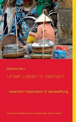 Unser Leben in Vietnam - Zwischen Faszination & Verzweiflung (Paperback)