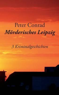 Moerderisches Leipzig: 3 Kriminalgeschichten (Paperback)