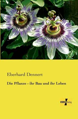 Die Pflanze - ihr Bau und ihr Leben (Paperback)