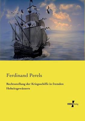 Rechtsstellung Der Kriegsschiffe in Fremden Hoheitsgewassern (Paperback)