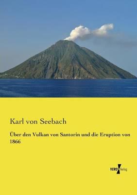 Uber Den Vulkan Von Santorin Und Die Eruption Von 1866 (Paperback)