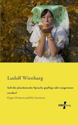 Soll die plattdeutsche Sprache gepflegt oder ausgerottet werden? (Paperback)