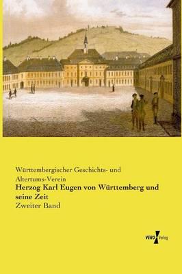 Herzog Karl Eugen Von Wurttemberg Und Seine Zeit (Paperback)