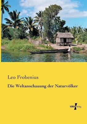 Die Weltanschauung Der Naturvolker (Paperback)