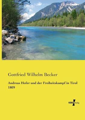 Andreas Hofer Und Der Freiheitskampf in Tirol 1809 (Paperback)