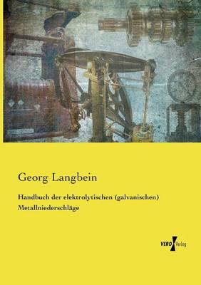 Handbuch der elektrolytischen (galvanischen) Metallniederschlage (Paperback)