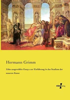 Zehn Ausgewahlte Essays Zur Einfuhrung in Das Studium Der Neueren Kunst (Paperback)