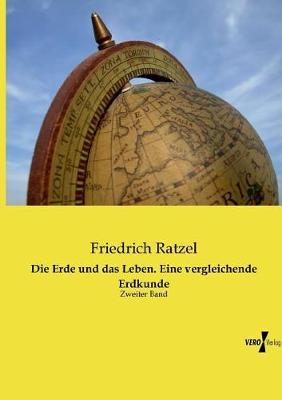Die Erde Und Das Leben. Eine Vergleichende Erdkunde (Paperback)