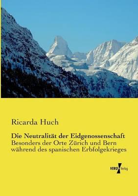 Die Neutralitat Der Eidgenossenschaft (Paperback)