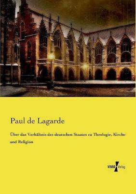 Uber Das Verhaltnis Des Deutschen Staates Zu Theologie, Kirche Und Religion (Paperback)