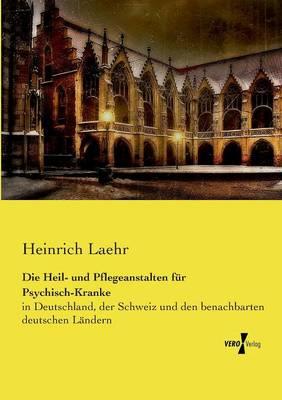 Die Heil- Und Pflegeanstalten Fur Psychisch-Kranke (Paperback)