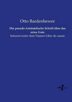 Die pseudo-Aristotelische Schrift uber das reine Gute (Paperback)
