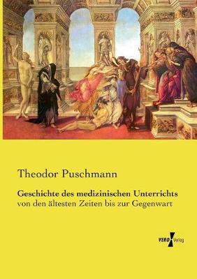 Geschichte Des Medizinischen Unterrichts (Paperback)