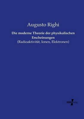 Die Moderne Theorie Der Physikalischen Erscheinungen (Paperback)