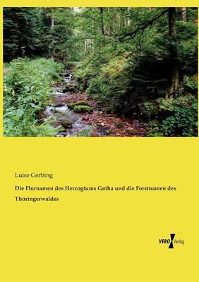 Die Flurnamen Des Herzogtums Gotha Und Die Forstnamen Des Th ringerwaldes (Paperback)
