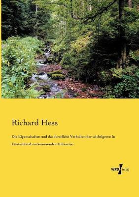 Die Eigenschaften Und Das Forstliche Verhalten Der Wichtigeren in Deutschland Vorkommenden Holzarten (Paperback)