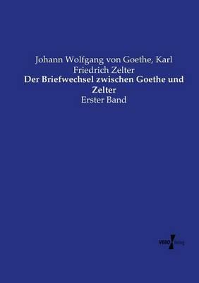 Der Briefwechsel Zwischen Goethe Und Zelter (Paperback)
