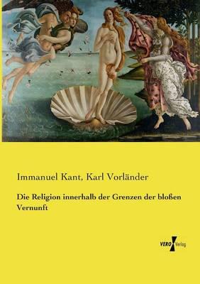 Die Religion Innerhalb Der Grenzen Der Blossen Vernunft (Paperback)
