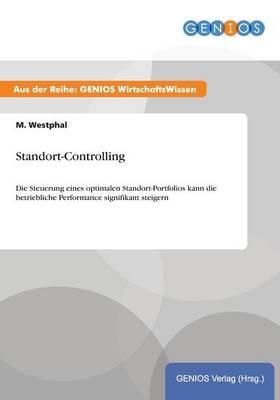 Standort-Controlling: Die Steuerung eines optimalen Standort-Portfolios kann die betriebliche Performance signifikant steigern (Paperback)