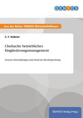 Chefsache betriebliches Eingliederungsmanagement: Neueste Entwicklungen und Stand der Rechtsprechung (Paperback)