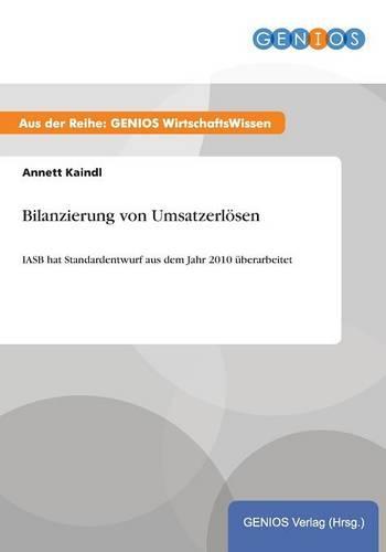 Bilanzierung von Umsatzerloesen: IASB hat Standardentwurf aus dem Jahr 2010 uberarbeitet (Paperback)
