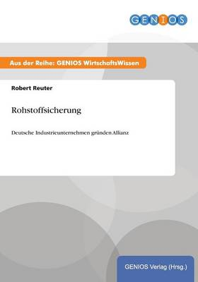 Rohstoffsicherung: Deutsche Industrieunternehmen grunden Allianz (Paperback)