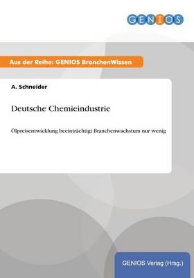 Deutsche Chemieindustrie: OElpreisentwicklung beeintrachtigt Branchenwachstum nur wenig (Paperback)