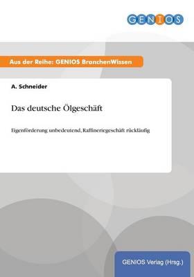 Das deutsche OElgeschaft: Eigenfoerderung unbedeutend, Raffineriegeschaft rucklaufig (Paperback)