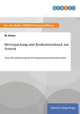 Bioverpackung und Konkurrenzdruck aus Fernost (Paperback)