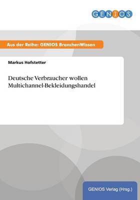 Deutsche Verbraucher wollen Multichannel-Bekleidungshandel (Paperback)
