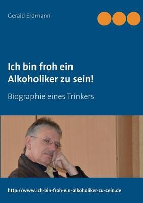 Ich Bin Froh Ein Alkoholiker Zu Sein! (Paperback)
