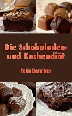 Die Schokoladen- Und Kuchendiat (Paperback)