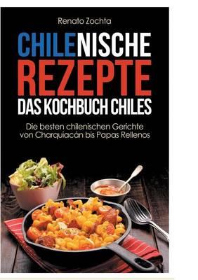 Chilenische Rezepte - Das Kochbuch Chiles (Paperback)