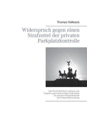 Widerspruch Gegen Einen Strafzettel Der Privaten Parkplatzkontrolle (Paperback)