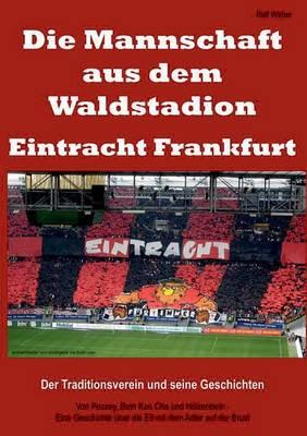 Die Mannschaft Aus Dem Waldstadion - Eintracht Frankfurt (Paperback)
