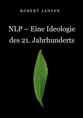 Nlp - Eine Ideologie Des 21. Jahrhunderts (Paperback)