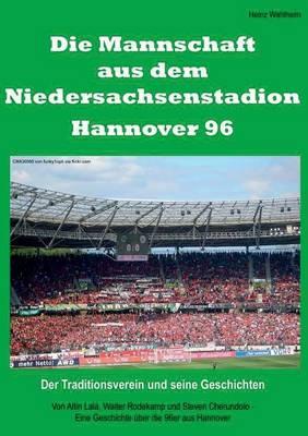 Die Mannschaft Aus Dem Niedersachsenstadion - Hannover 96 (Paperback)