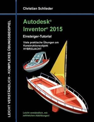 Autodesk Inventor 2015 - Einsteiger-Tutorial Hybridjacht (Paperback)