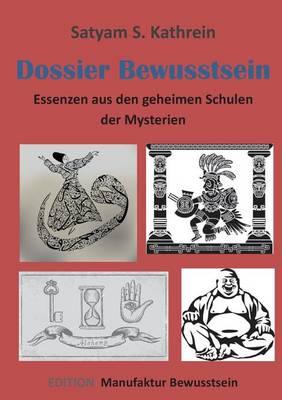 Dossier Bewusstsein: Essenzen aus den geheimen Schulen der Mysterien (Paperback)