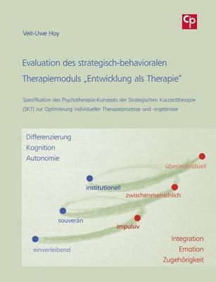 """Evaluation des strategisch-behavioralen Therapiemoduls """"Entwicklung als Therapie: Spezifikation des Psychotherapie-Konzepts der Strategischen Kurzzeittherapie (SKT) zur Optimierung individueller Therapieprozesse und -ergebnisse (Paperback)"""