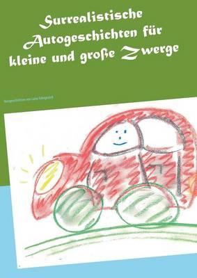 Surrealistische Autogeschichten Fur Kleine Und Grosse Zwerge (Paperback)