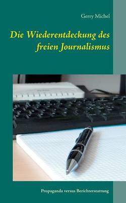 Die Wiederentdeckung Des Freien Journalismus (Paperback)