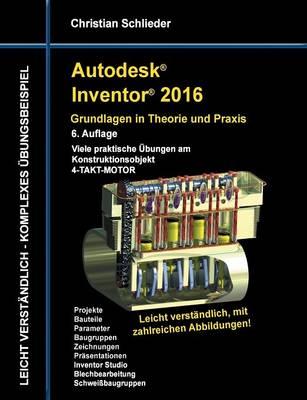 Autodesk Inventor 2016 - Grundlagen in Theorie Und Praxis (Paperback)