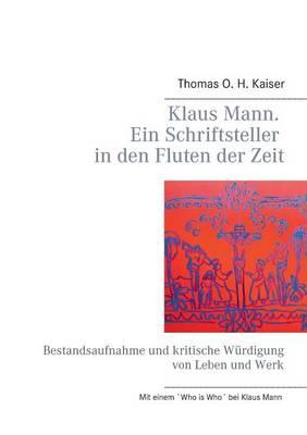 Klaus Mann. Ein Schriftsteller in Den Fluten Der Zeit (Paperback)
