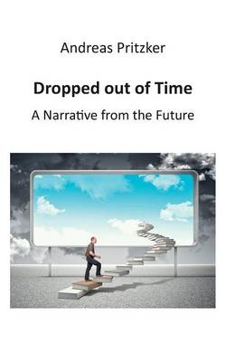 Dropped out of Time: A Narrative from the Future (Paperback)