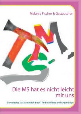 """Die MS hat es nicht leicht mit uns: Ein weiteres """"MS-Mutmach-Buch fur Betroffene und Angehoerige (Paperback)"""