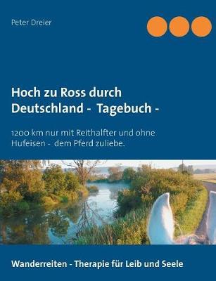 Hoch zu Ross durch Deutschland - Tagebuch -: 1200 km mit Reithalfter und ohne Hufeisen - dem Pferd zuliebe. (Paperback)
