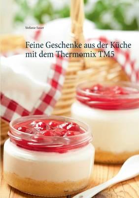 Feine Geschenke aus der Kuche mit dem Thermomix TM5 (Paperback)