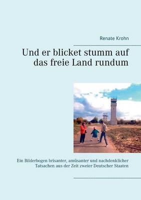 Und Er Blicket Stumm Auf Das Freie Land Rundum (Paperback)